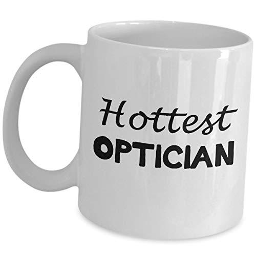 Best Funny Coffee Mug Gift Hottest Optician Doctors of Optometry School O.D.s Optometrist Eye Care OD Funny Cute Gag Appreciation Women Men Husband Wife Mom Dad Girlfriend Boyfriend