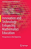 Innovation and Technology Enhancing Mathematics Education: Perspectives in the Digital Era (Mathematics Education in the Digital Era (9))