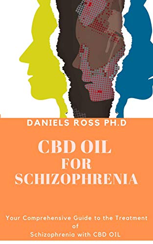 CBD OIL FOR SCHIZOPHRENIA: Complete Guide on Using CBD for the Treatment and Managing of Schizophrenia (English Edition)