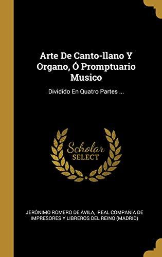 Arte De Canto-llano Y Organo, Ó Promptuario Musico: Dividido En Quatro Partes ...