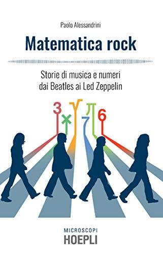 Matematica rock. Storie di musica e numeri dai Beatles ai Led Zeppelin