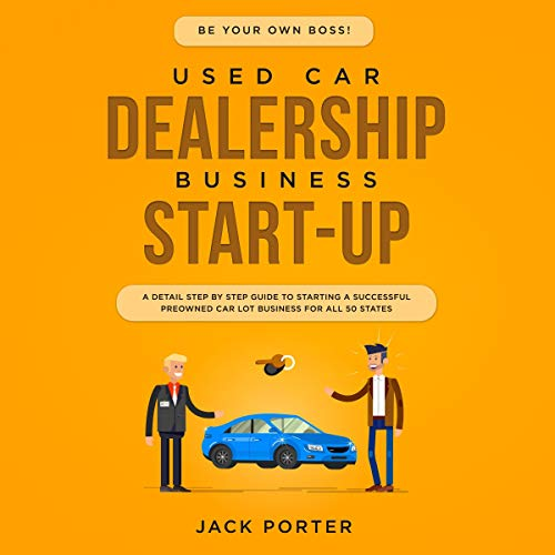 Be Your Own Boss! Used Car Dealership Business Start-up audiobook cover art