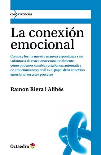 La conexión emocional: Formación y transformación de la forma que tenemos de reaccionar emocionalmente (Con vivencias nº 5)