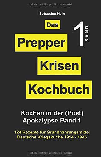 Das Prepper Krisenkochbuch : Kochen in der Apokalypse Band 1: Deutsche Kriegsküche