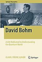 David Bohm: A Life Dedicated to Understanding the Quantum World (Springer Biographies)