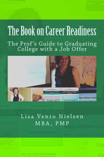 The Book on Career Readiness: The Prof's Guide to Graduating College with a Job Offer (College and Career Readiness)