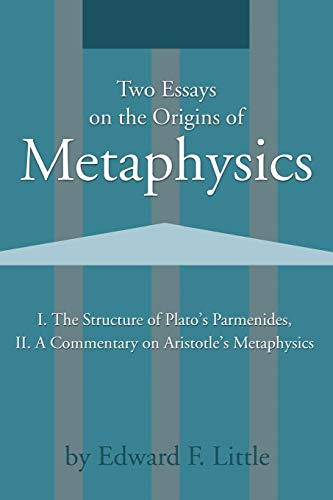 Two Essays on the Origins of Metaphysics: I. The Structure of Plato's Parmenides, II. A Commentary on Aristotle's Metaphysics