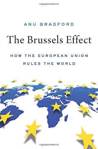 Bradford, A: The Brussels Effect: How the European Union Rules the World