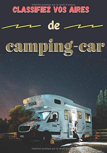 Classifiez vos aires de camping-car: Ce carnet va vous permettre de répertorier les aires de camping-car afin d'y retourner l'année d'après - Contient ... indispensable pour des vacances réussies.