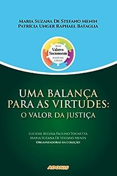 Uma balança para as virtudes: o valor da justiça por [Luciene Regina Paulino Tognetta, Maria Suzana De Stefano Menin]
