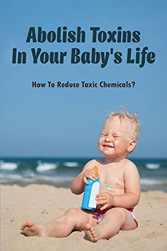 Abolish Toxins In Your Baby's Life: How To Reduce Toxic Chemicals?: Common Baby Products That Are Loaded With Chemicals