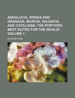 Andalucia, Ronda and Granada, Murcia, Valencia, and Catalonia Volume 1