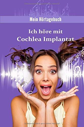 Ich höre mit Cochlea Implantat: Mein Hörtagebuch