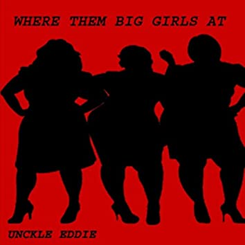 Where Them Big Girls At