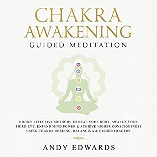 Chakra Awakening Guided Meditation     Highly Effective Methods to Heal Your Body, Awaken Your Third Eye, Expand Mind Power & Achieve Higher Consciousness, Chakra Healing, Balancing & Guided Imagery              By:                                                                                                                                 Andy Edwards                               Narrated by:                                                                                                                                 Juliana Alexander                      Length: 3 hrs and 5 mins     Not rated yet     Overall 0.0