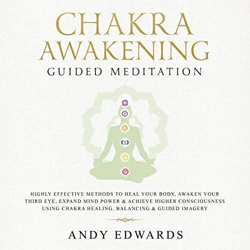 Chakra Awakening Guided Meditation Audiobook By Andy Edwards cover art