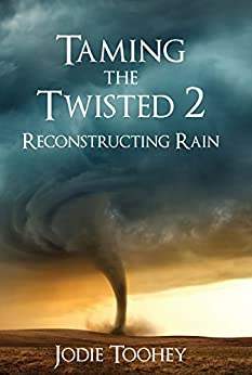 Taming the Twisted 2 Reconstructing Rain by [Jodie Toohey]
