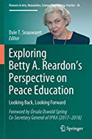 Exploring Betty A. Reardon's Perspective on Peace Education: Looking Back, Looking Forward (Pioneers in Arts, Humanities, Science, Engineering, Practice)
