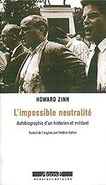 L'impossible neutralité - Autobiographie d'un historien et militant de Howard Zinn
