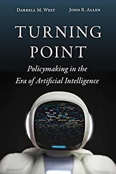Turning Point: Policymaking in the Era of Artificial Intelligence by [Darrell M. West, John R. Allen]