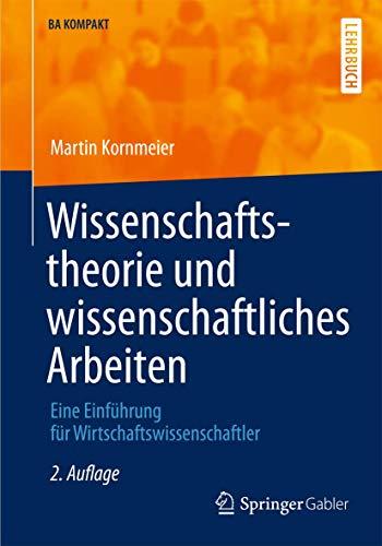 Preisvergleich Produktbild Wissenschaftstheorie und wissenschaftliches Arbeiten: Eine Einführung für Wirtschaftswissenschaftler (BA KOMPAKT)