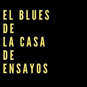 El Blues de la Casa de Ensayos
