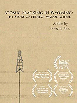 Atomic Fracking in Wyoming  The Story of Project Wagon Wheel