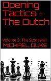 Opening Tactics - The Dutch: Volume 3: The Stonewall-Duke, Michael
