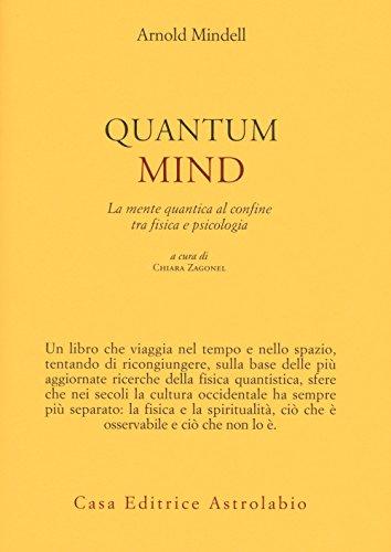 Quantum mind. La mente quantica al confine tra fisica e psicologia