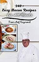 240 + Easy Bacon Recipes for All Meals: great for all budgets and all tastes (English Edition)