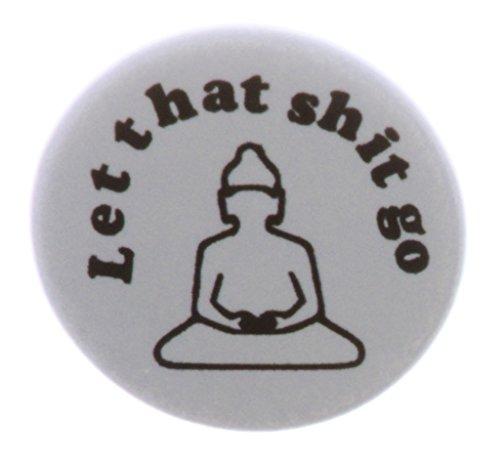 A&T Designs - Let that shit go 1.25' Pinback Button Pin Buddha Yoga Meditate Zen