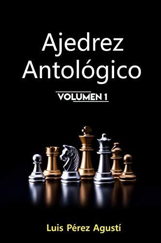 AJEDREZ ANTOLÓGICO: Un mundo fantástico que jamás hubiera existido sin el ajedrez, los ajedrecistas y sus historias: 1 (Ajedrez Fantástico)