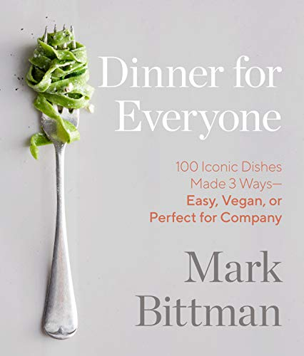 Dinner for Everyone: 100 Iconic Dishes Made 3 Ways―Easy, Vegan, or Perfect for Company: A Cookbook