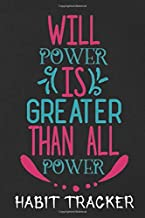 WILL POWER IS GREATER THAN ALL POWER HABIT TRACKER: Achieve your goals in 90 Days or Less