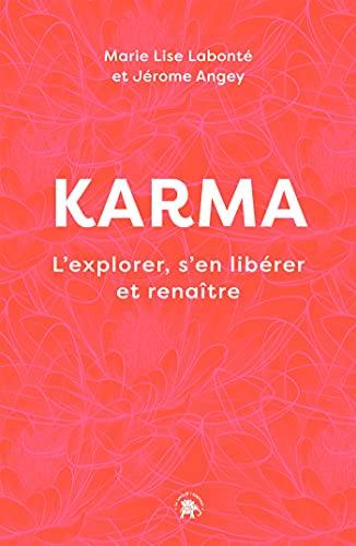 Karma: L'explorer, s'en libérer et renaître