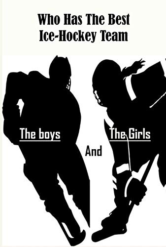 Who Has The Best Ice-hockey Team - The Girls Or The Boys: Children'S Hockey Book Series (English Edition)