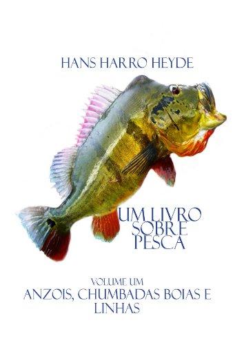 Anzois,Chumbadas, Boias e Linhas (Um Livro sobre Pesca 1)
