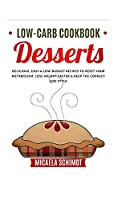 Low-Carb Cookbook-Dessert: Delicious, Easy, and Low Budget Recipes to Reset Your Metabolism, Lose Weight Faster& Keep the Correct Life-Style.