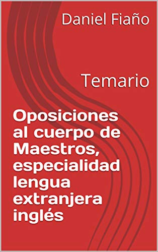 Oposiciones al cuerpo de Maestros, especialidad lengua extranjera inglés: Temario (English Edition)