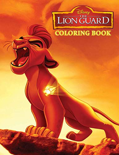 The Lion Guard Coloring Book: Amazing coloring book for fans of all ages to help you increase creativity, reduce stress after workday fatigue, study ... Great Pages with Premium Quality Images.