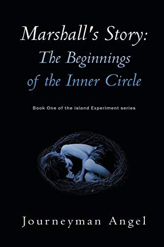 Marshall's Story: The Beginnings of the Inner Circle: Book One of the Island Experiment Series