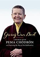Giving Our Best: A Retreat with Pema Chodron on Practicing the Way of the Bodhisattva [DVD]