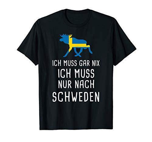 Ich Muss Gar Nix Ich Muss Nur Nach Schweden Urlaub Geschenk T-Shirt