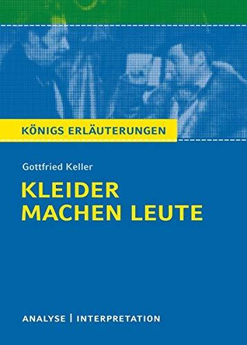 Kleider machen Leute von Gottfried Keller.: Textanalyse und Interpretation mit ausführlicher Inhaltsangabe und Abituraufgaben mit Lösungen. (Königs ... und Referat plus Abituraufgaben mit Lösungen