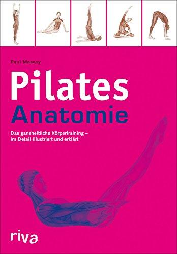 Pilates-Anatomie: Das ganzheitliche Körpertraining - im Detail illustriert und erklärt