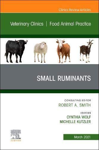 Compare Textbook Prices for Small Ruminants, An Issue of Veterinary Clinics of North America: Food Animal Practice Volume 37-1 The Clinics: Veterinary Medicine, Volume 37-1  ISBN 9780323775465 by Wolf, Cynthia,Kutzler, Michelle