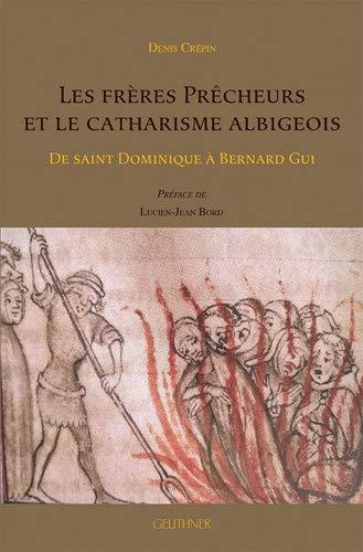 Les frères Prêcheurs et le catharisme albigeois : De saint Dominique à Bernard Gui