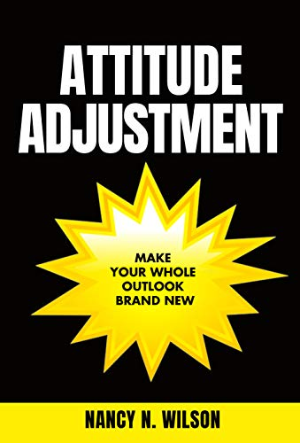 Attitude Adjustment: How to Make Your Whole Outlook Brand New by [Nancy N Wilson]