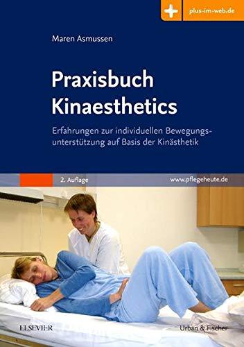 Praxisbuch Kinaesthetics: Erfahrungen zur individuellen Bewegungsunterstützung auf Basis der Kinästhetik - mit pflegeheute.de-Zugang
