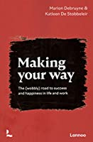 Making Your Way: The Wobbly Road to Success and Happiness in Life and Work